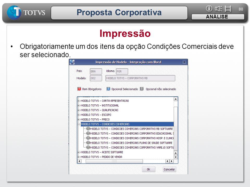 88 Proposta Corporativa •Obrigatoriamente um dos itens da opção Condições Comerciais deve ser selecionado. Impressão ANÁLISE