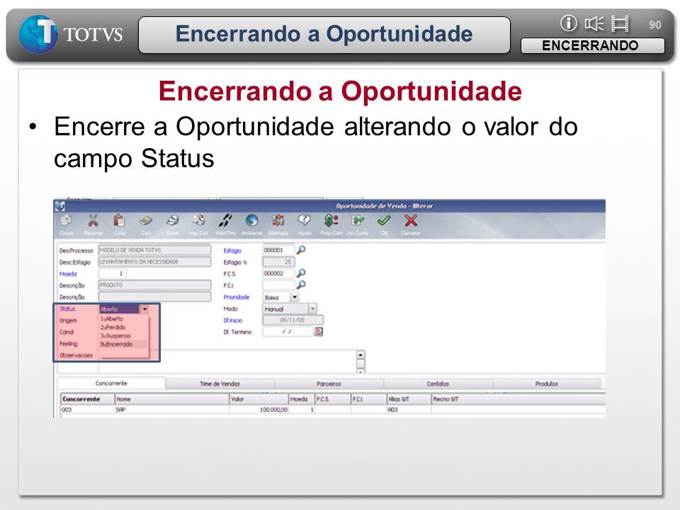90 Encerrando a Oportunidade ENCERRANDO •Encerre a Oportunidade alterando o valor do campo Status
