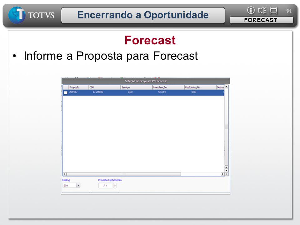 91 Encerrando a Oportunidade Forecast FORECAST •Informe a Proposta para Forecast