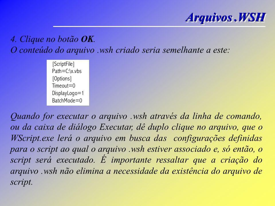Arquivos.WSH Os arquivos.wsh são arquivos de texto onde são armazenadas configurações específicas de um script. Ele é criado automaticamente quando sã
