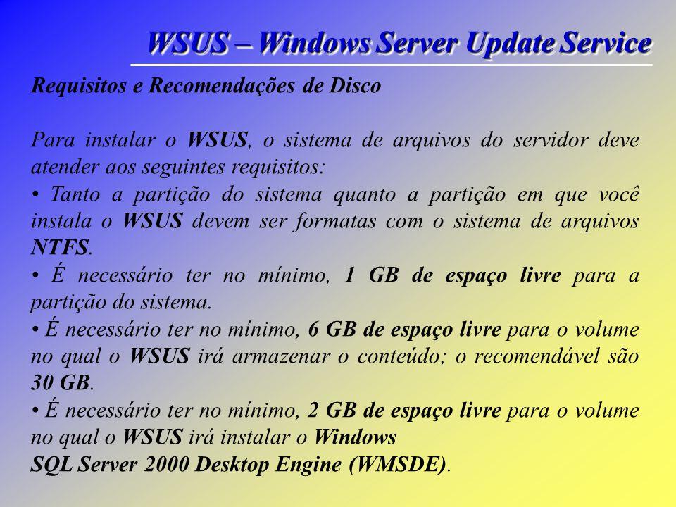 WSUS – Windows Server Update Service O WSUS é o sucessor do Software Update Services (SUS). A implementação do WSUS em seu ambiente de produção é simp