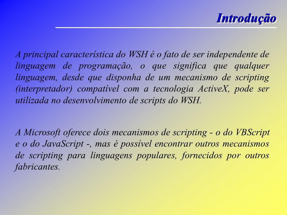 IntroduçãoIntrodução • O Windows Script Host, ou simplesmente WSH, é um ambiente de scripting para a plataforma Windows de 32 bits que veio substituir