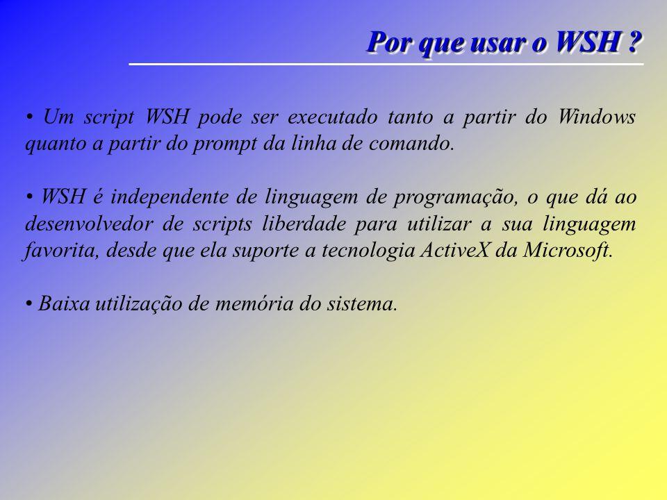 ScriptScript Para os programadores ASP, o WSH parecerá bem familiar. De fato, o ASP é um ambiente de scripting, para o Microsoft Internet Information