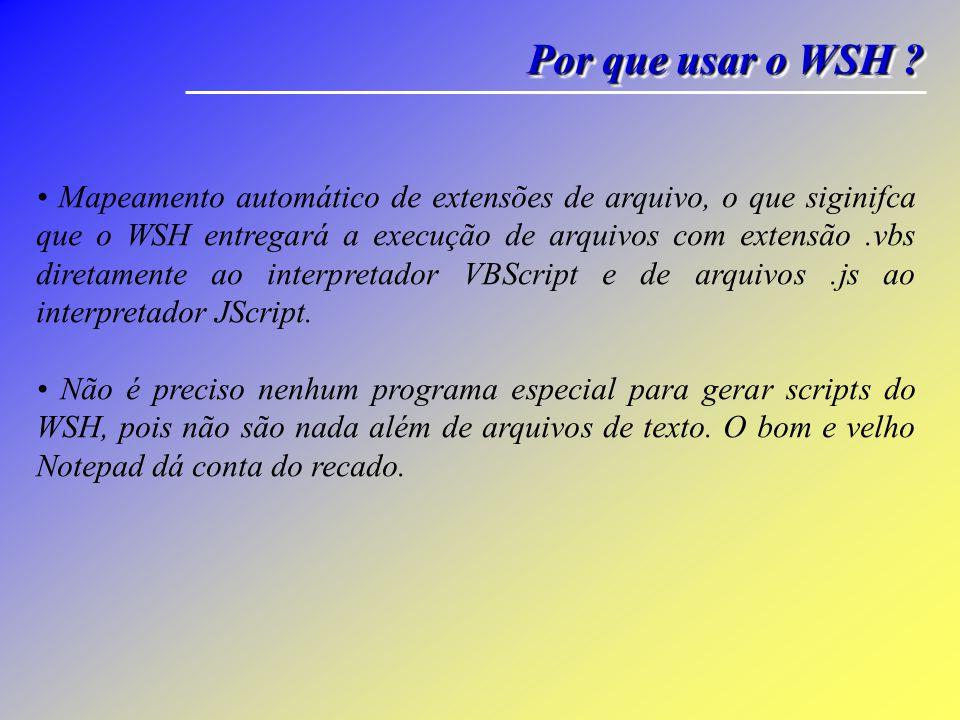 Por que usar o WSH ? • Um script WSH pode ser executado tanto a partir do Windows quanto a partir do prompt da linha de comando. • WSH é independente
