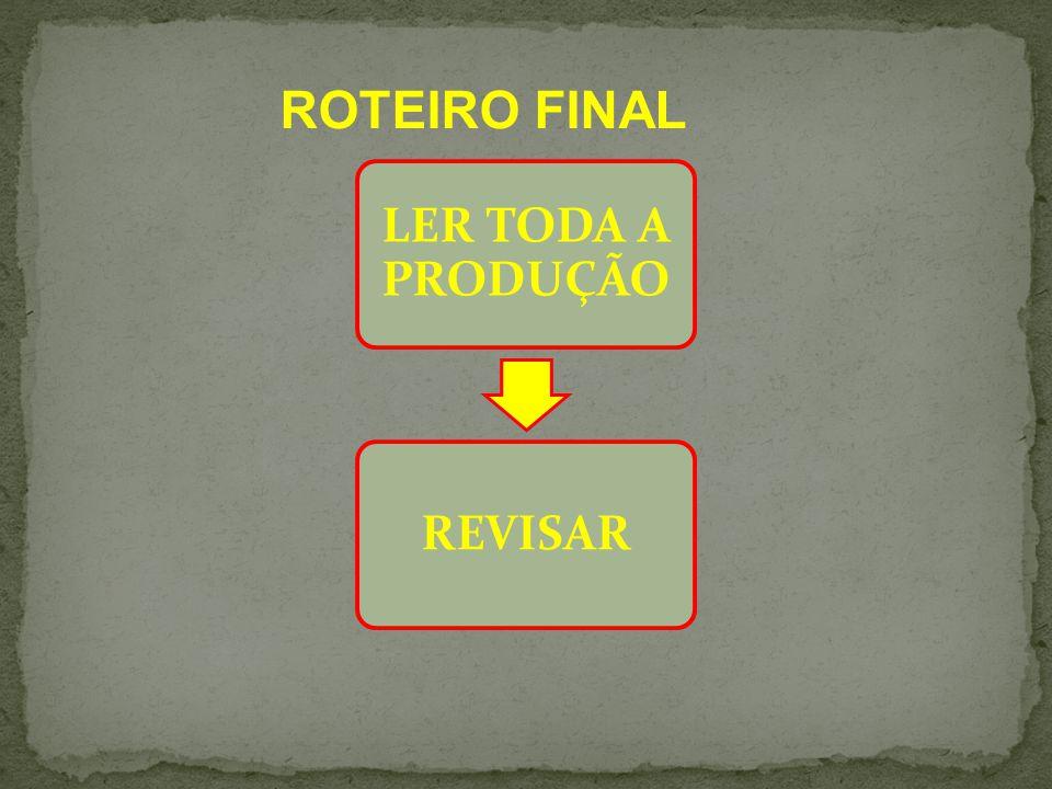 LER TODA A PRODUÇÃO REVISAR ROTEIRO FINAL