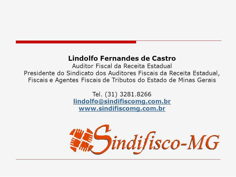 Lindolfo Fernandes de Castro Auditor Fiscal da Receita Estadual Presidente do Sindicato dos Auditores Fiscais da Receita Estadual, Fiscais e Agentes Fiscais de Tributos do Estado de Minas Gerais Tel.