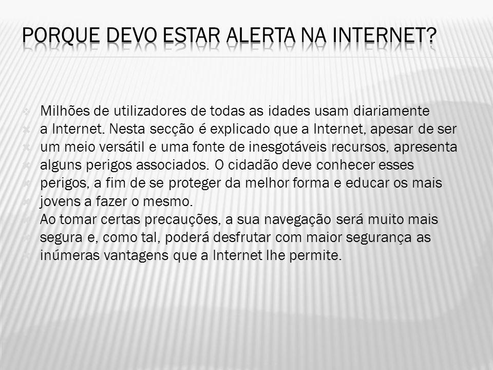  Milhões de utilizadores de todas as idades usam diariamente  a Internet. Nesta secção é explicado que a Internet, apesar de ser  um meio versátil