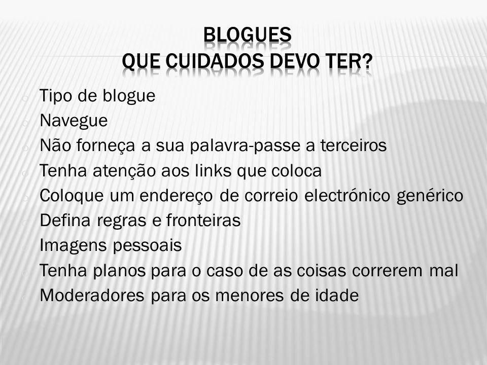 o Tipo de blogue o Navegue o Não forneça a sua palavra-passe a terceiros o Tenha atenção aos links que coloca o Coloque um endereço de correio electró