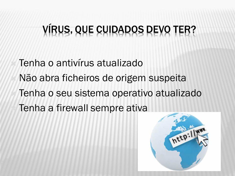  Tenha o antivírus atualizado  Não abra ficheiros de origem suspeita  Tenha o seu sistema operativo atualizado  Tenha a firewall sempre ativa