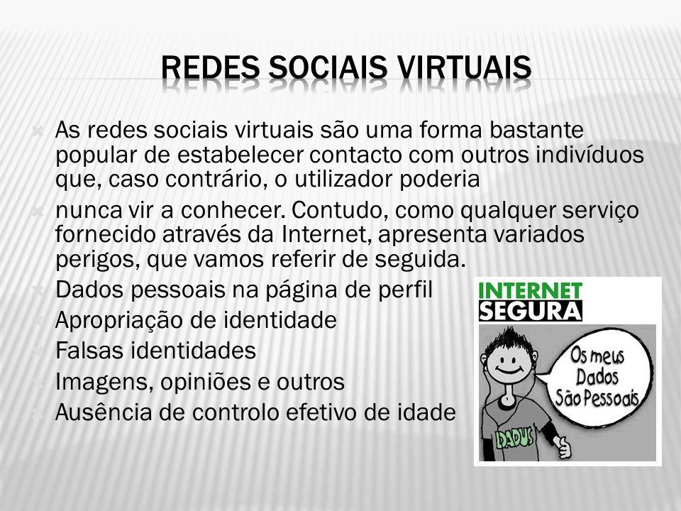  As redes sociais virtuais são uma forma bastante popular de estabelecer contacto com outros indivíduos que, caso contrário, o utilizador poderia  n