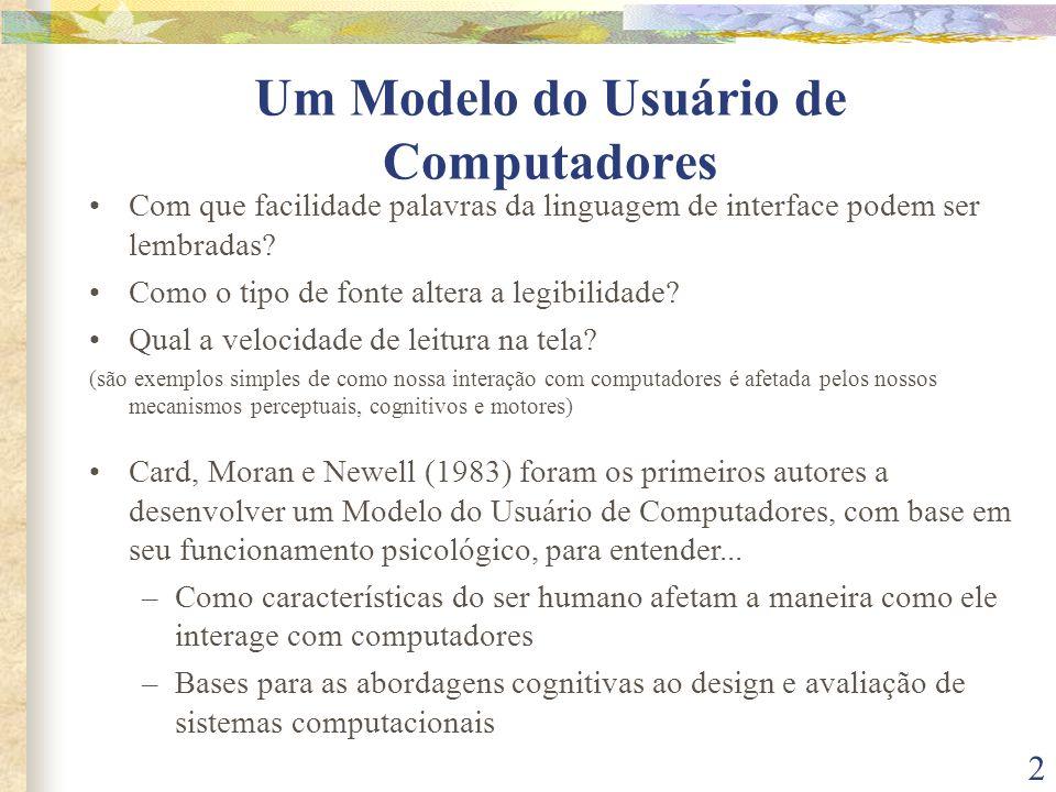 2 Um Modelo do Usuário de Computadores •Com que facilidade palavras da linguagem de interface podem ser lembradas? •Como o tipo de fonte altera a legi