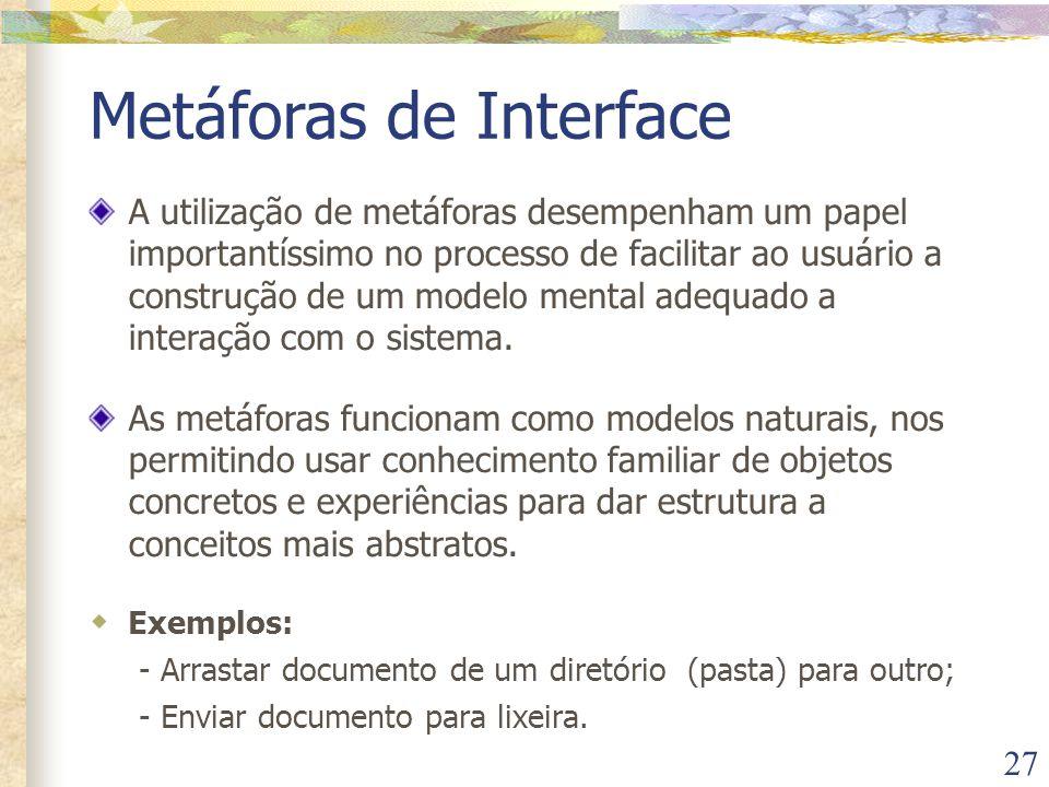 27 Metáforas de Interface A utilização de metáforas desempenham um papel importantíssimo no processo de facilitar ao usuário a construção de um modelo mental adequado a interação com o sistema.