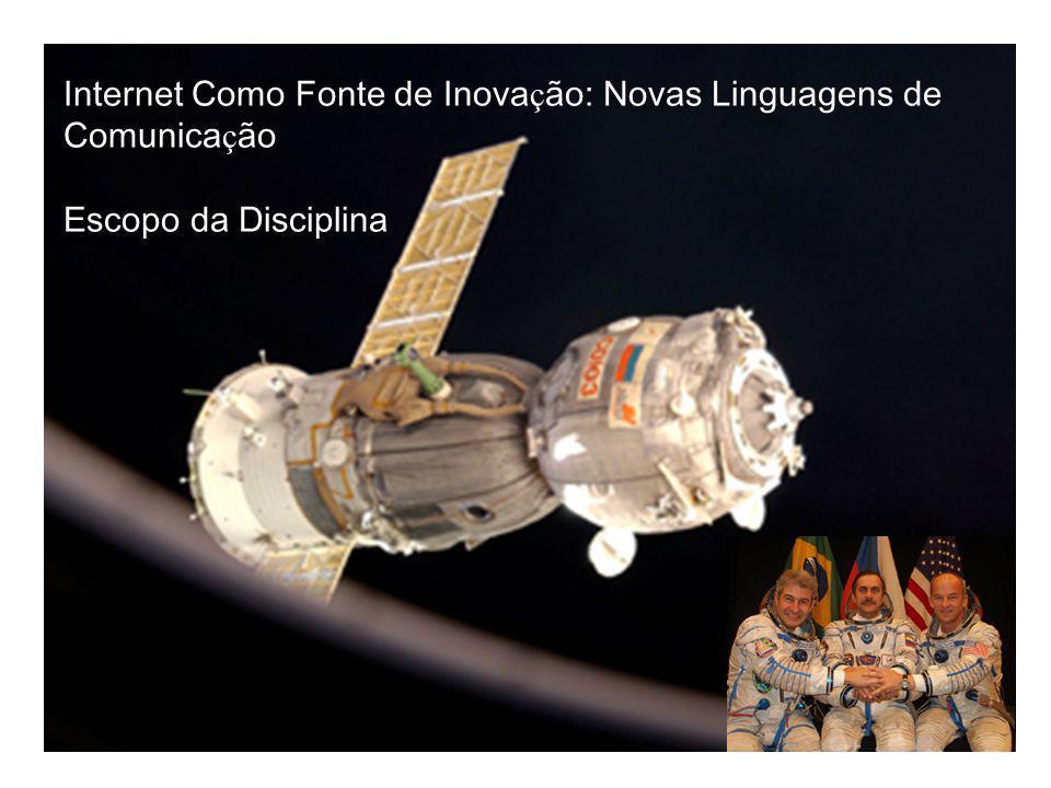 Disciplina: Internet Como Fator de Inovação: Novas Linguagens de Comunicação Prof.: Dr.