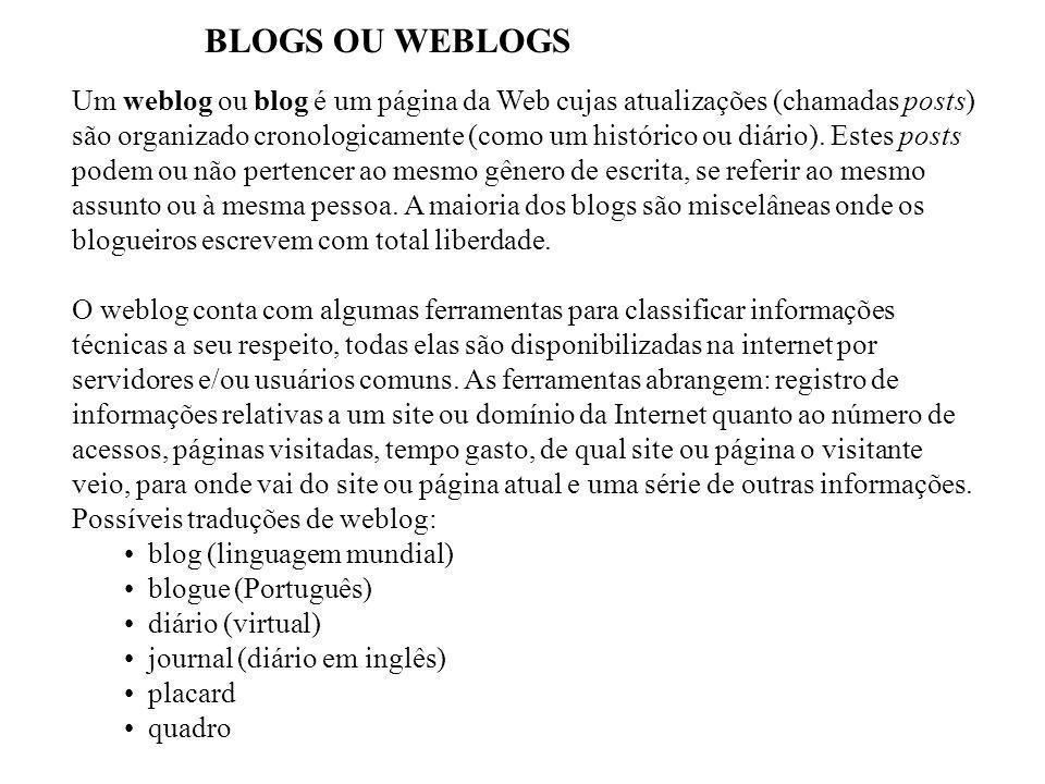 BLOGS OU WEBLOGS Um weblog ou blog é um página da Web cujas atualizações (chamadas posts) são organizado cronologicamente (como um histórico ou diário