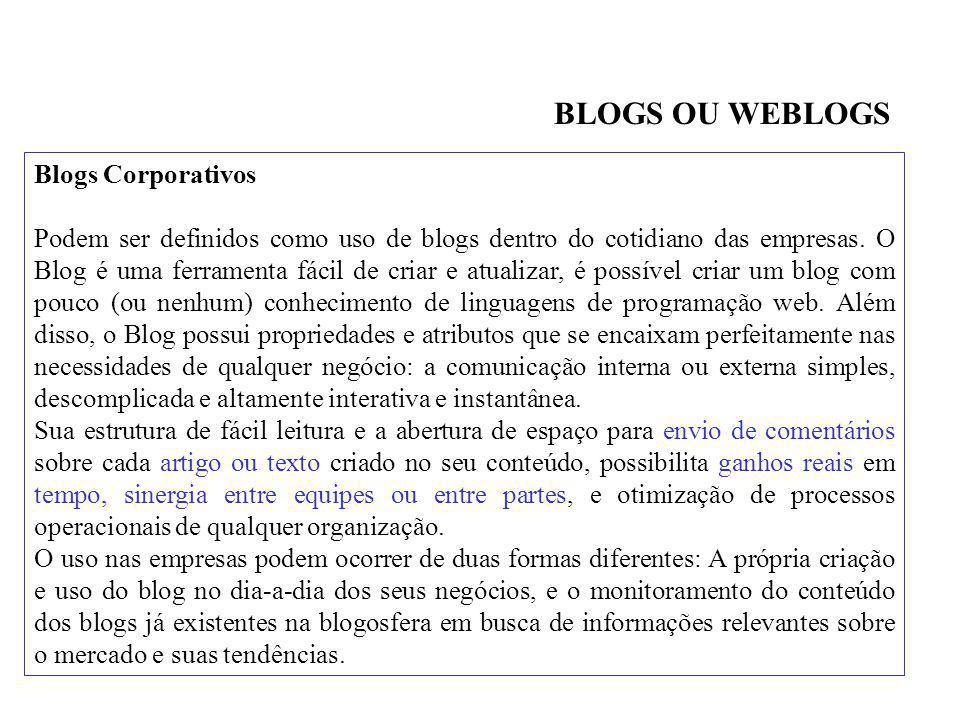 Blogs Corporativos Podem ser definidos como uso de blogs dentro do cotidiano das empresas. O Blog é uma ferramenta fácil de criar e atualizar, é possí
