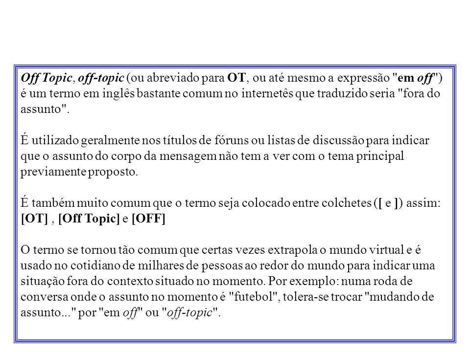 Off Topic, off-topic (ou abreviado para OT, ou até mesmo a expressão