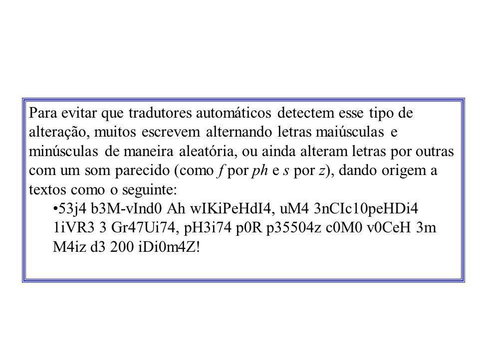 Para evitar que tradutores automáticos detectem esse tipo de alteração, muitos escrevem alternando letras maiúsculas e minúsculas de maneira aleatória