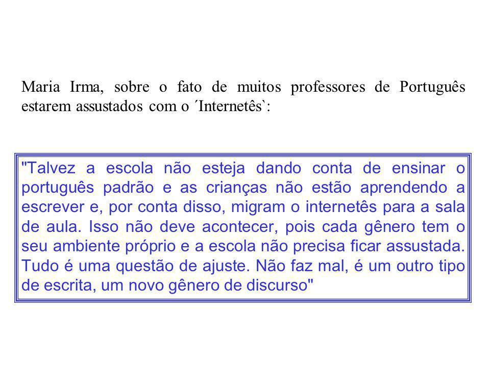 Talvez a escola não esteja dando conta de ensinar o português padrão e as crianças não estão aprendendo a escrever e, por conta disso, migram o internetês para a sala de aula.