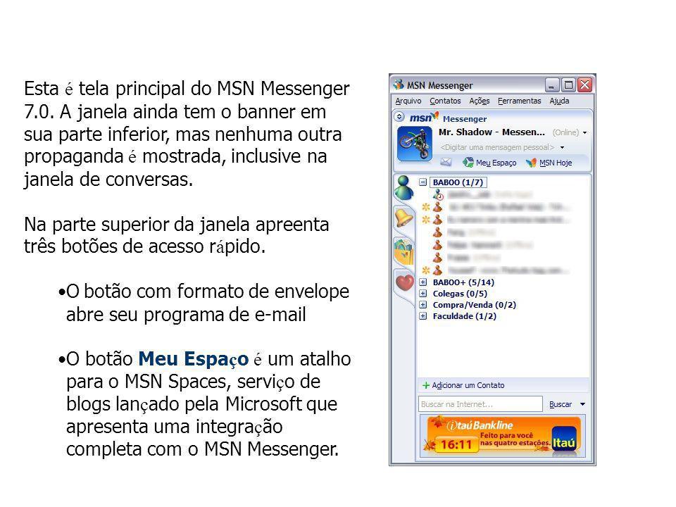 Esta é tela principal do MSN Messenger 7.0. A janela ainda tem o banner em sua parte inferior, mas nenhuma outra propaganda é mostrada, inclusive na j