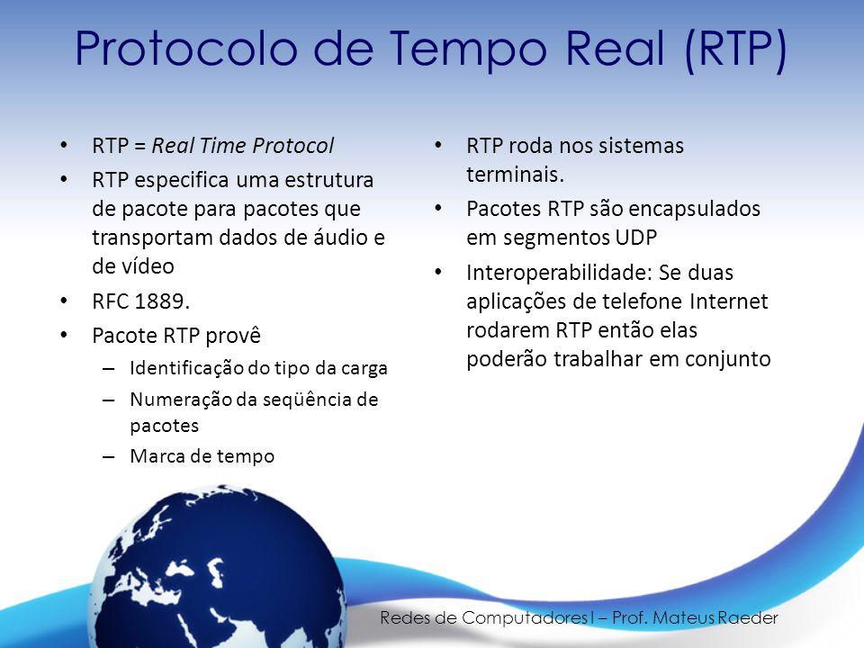 Redes de Computadores I – Prof. Mateus Raeder Protocolo de Tempo Real (RTP) • RTP = Real Time Protocol • RTP especifica uma estrutura de pacote para p