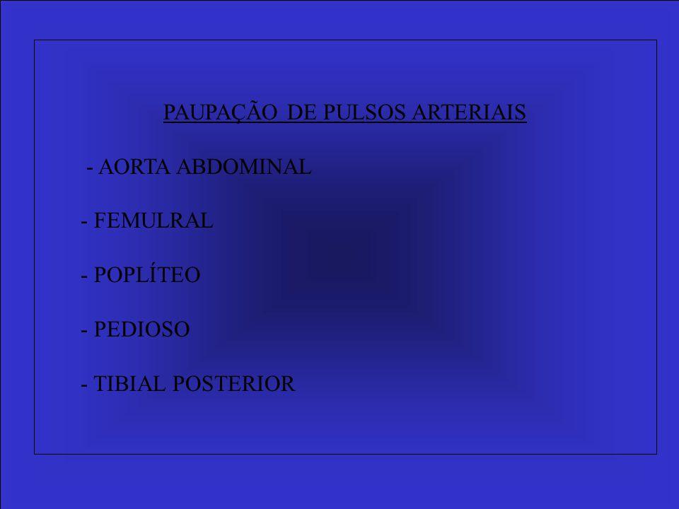 PAUPAÇÃO DE PULSOS ARTERIAIS - AORTA ABDOMINAL - FEMULRAL - POPLÍTEO - PEDIOSO - TIBIAL POSTERIOR