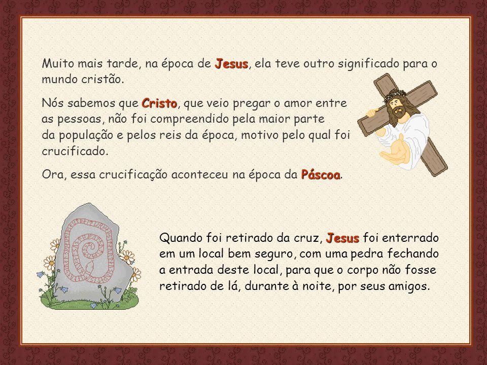 Feito por luannarj@uol.com.br Jesus Muito mais tarde, na época de Jesus, ela teve outro significado para o mundo cristão.