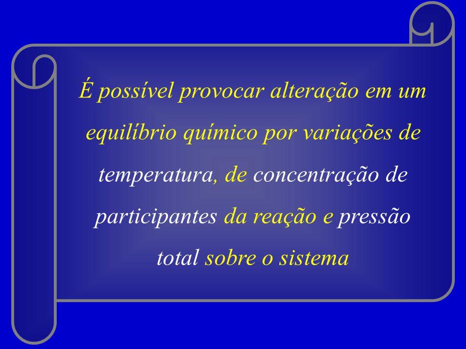 É possível provocar alteração em um equilíbrio químico por variações de temperatura, de concentração de participantes da reação e pressão total sobre