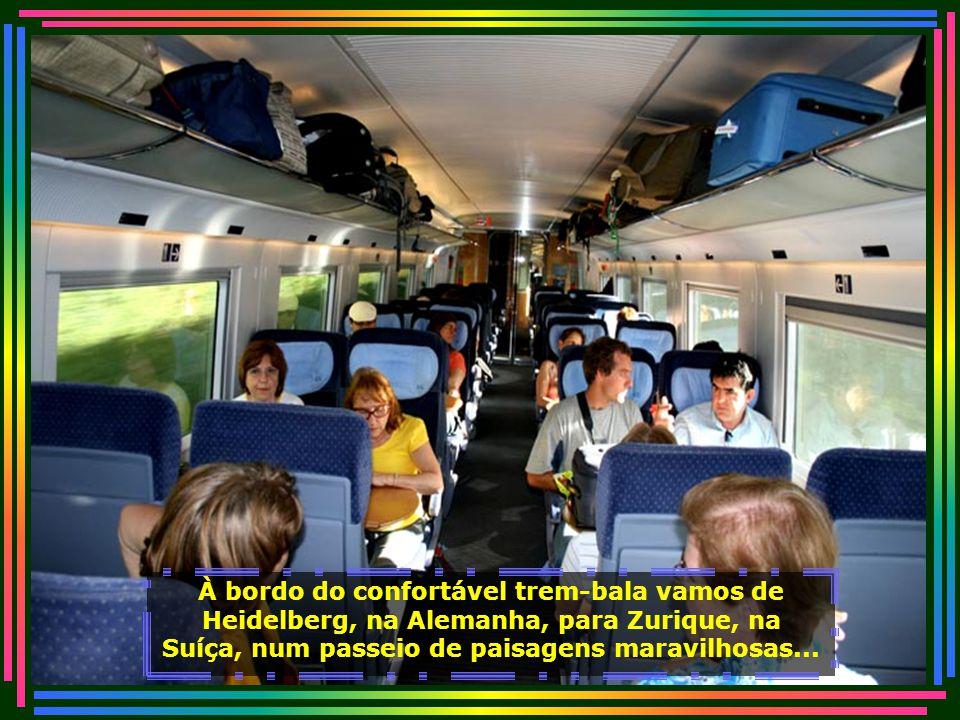 À bordo do confortável trem-bala vamos de Heidelberg, na Alemanha, para Zurique, na Suíça, num passeio de paisagens maravilhosas...