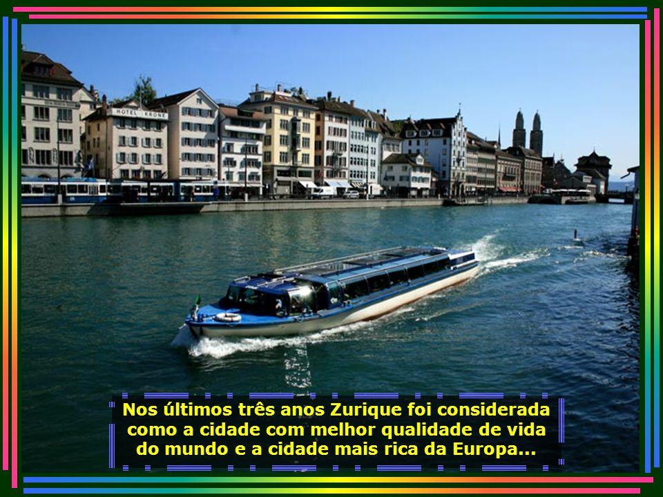 Nos últimos três anos Zurique foi considerada como a cidade com melhor qualidade de vida do mundo e a cidade mais rica da Europa...