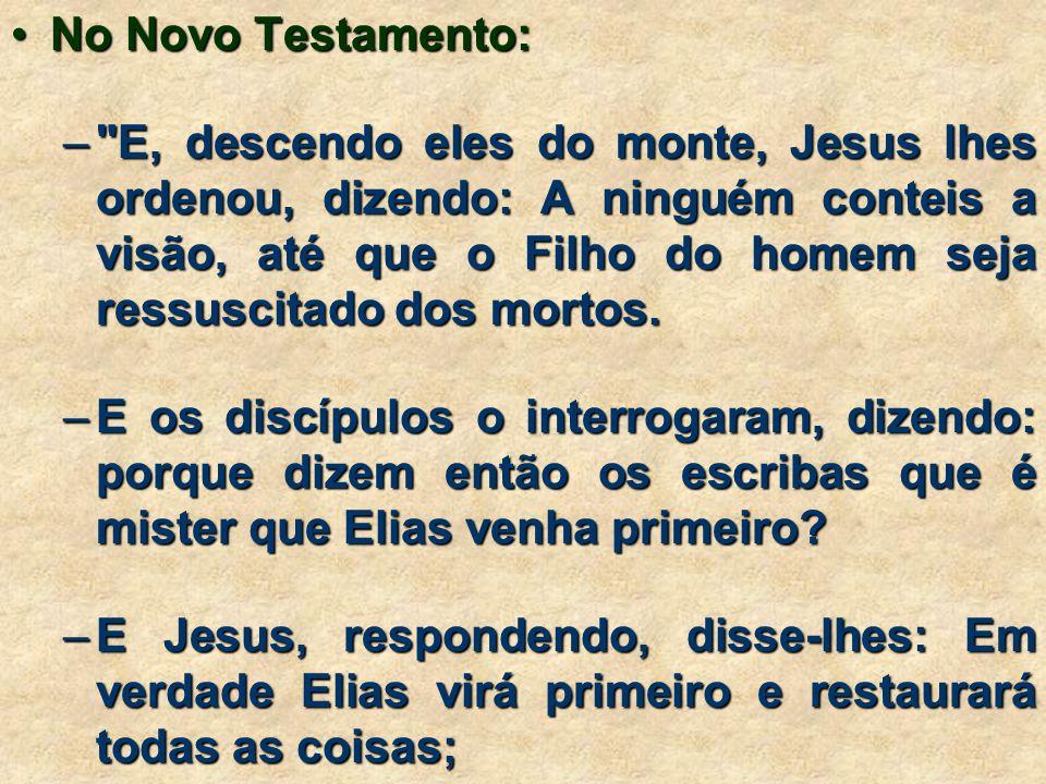 •No Novo Testamento: – E, descendo eles do monte, Jesus lhes ordenou, dizendo: A ninguém conteis a visão, até que o Filho do homem seja ressuscitado dos mortos.