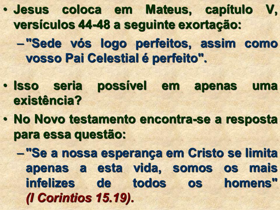 •Jesus coloca em Mateus, capítulo V, versículos 44-48 a seguinte exortação: – Sede vós logo perfeitos, assim como vosso Pai Celestial é perfeito .