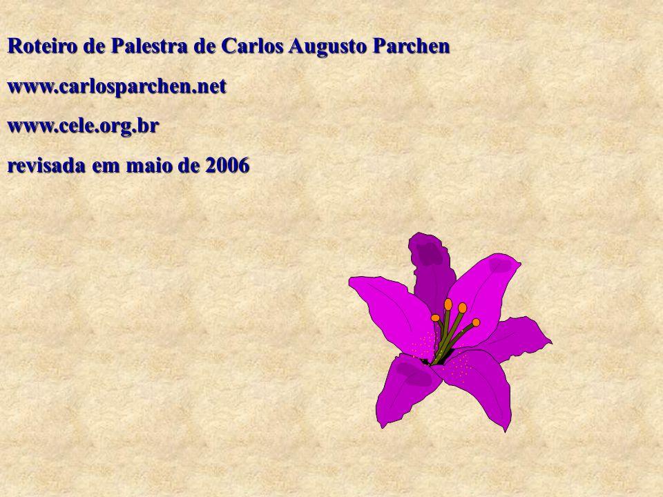 Roteiro de Palestra de Carlos Augusto Parchen www.carlosparchen.netwww.cele.org.br revisada em maio de 2006