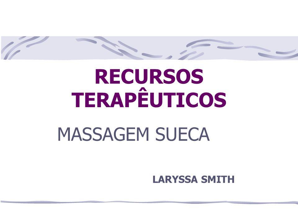 RECURSOS TERAPÊUTICOS MASSAGEM SUECA LARYSSA SMITH
