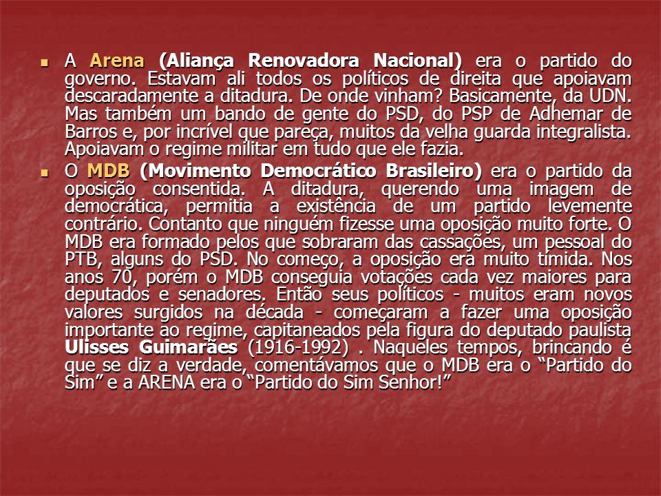  A Arena (Aliança Renovadora Nacional) era o partido do governo. Estavam ali todos os políticos de direita que apoiavam descaradamente a ditadura. De