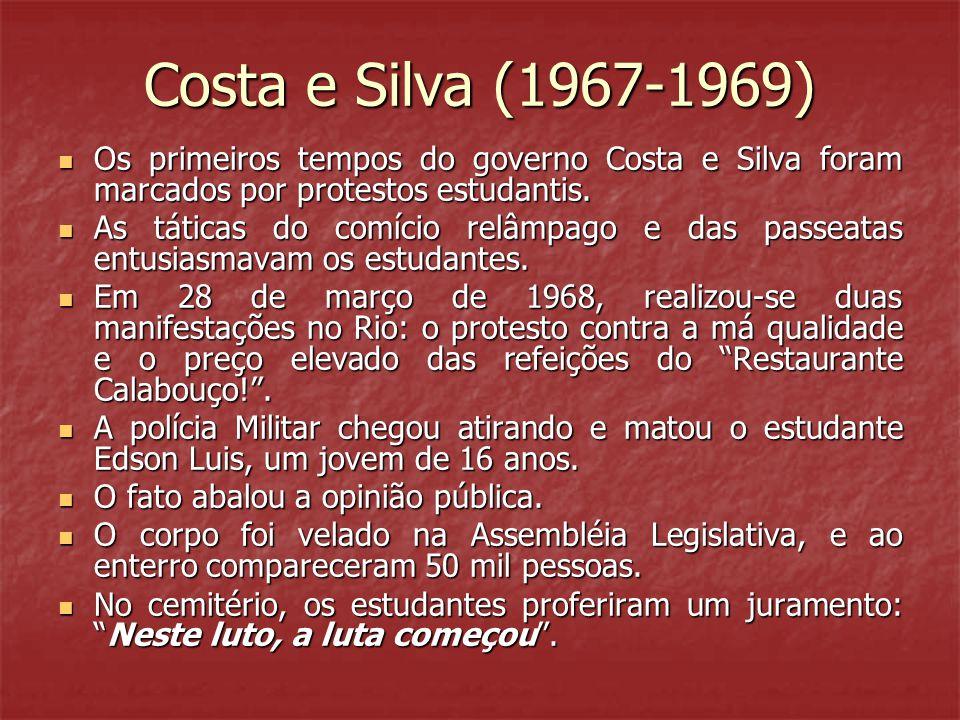 Costa e Silva (1967-1969)  Os primeiros tempos do governo Costa e Silva foram marcados por protestos estudantis.  As táticas do comício relâmpago e