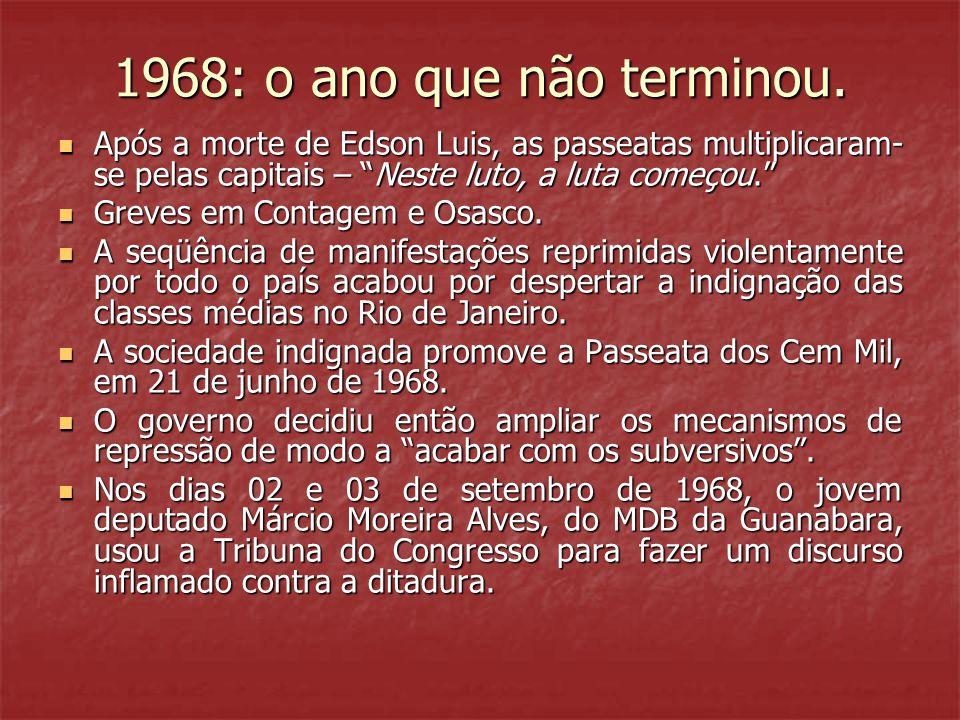 """1968: o ano que não terminou.  Após a morte de Edson Luis, as passeatas multiplicaram- se pelas capitais – """"Neste luto, a luta começou.""""  Greves em"""