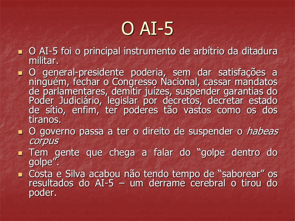 O AI-5  O AI-5 foi o principal instrumento de arbítrio da ditadura militar.  O general-presidente poderia, sem dar satisfações a ninguém, fechar o C