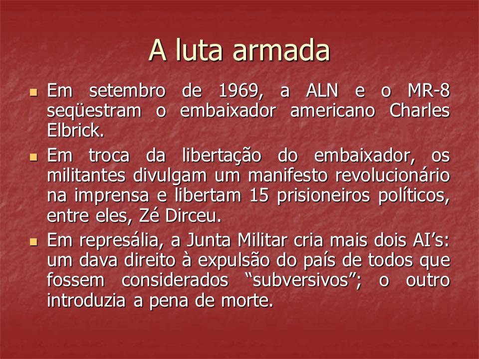 A luta armada  Em setembro de 1969, a ALN e o MR-8 seqüestram o embaixador americano Charles Elbrick.  Em troca da libertação do embaixador, os mili