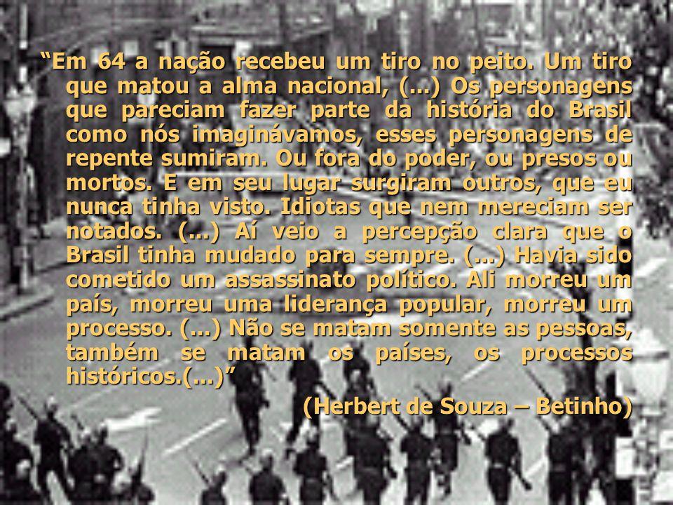 """""""Em 64 a nação recebeu um tiro no peito. Um tiro que matou a alma nacional, (...) Os personagens que pareciam fazer parte da história do Brasil como n"""