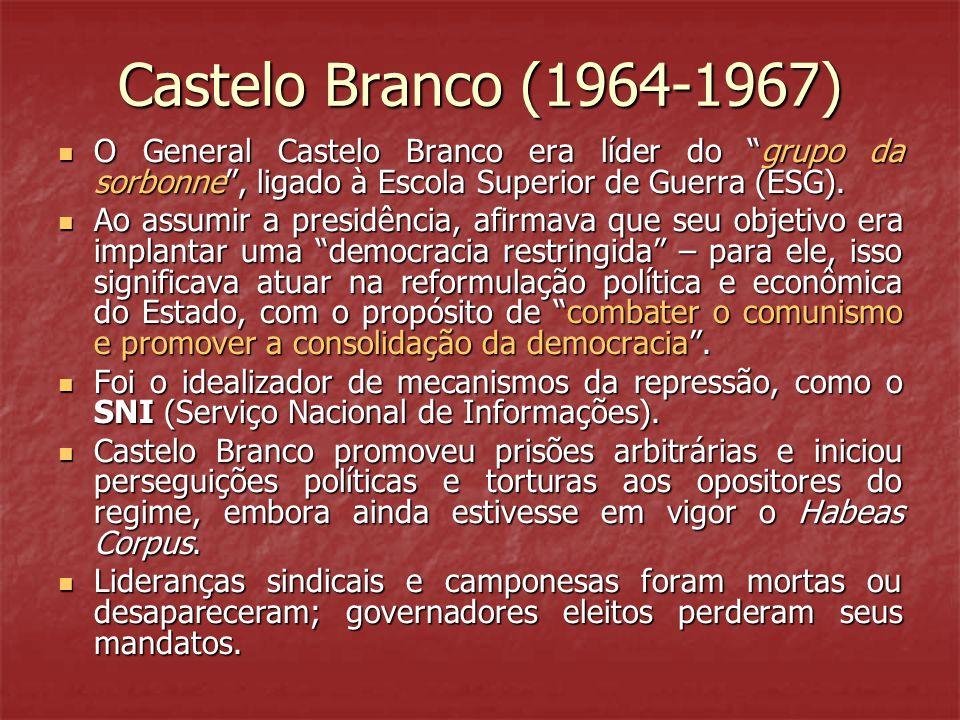 """Castelo Branco (1964-1967)  O General Castelo Branco era líder do """"grupo da sorbonne"""", ligado à Escola Superior de Guerra (ESG).  Ao assumir a presi"""