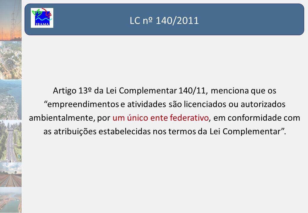"""LC nº 140/2011 Artigo 13º da Lei Complementar 140/11, menciona que os """"empreendimentos e atividades são licenciados ou autorizados ambientalmente, por"""
