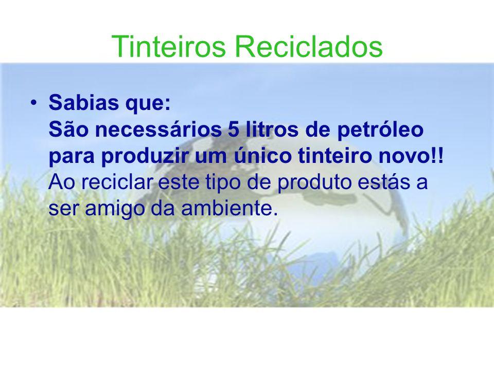 Tinteiros Reciclados •Sabias que: São necessários 5 litros de petróleo para produzir um único tinteiro novo!.