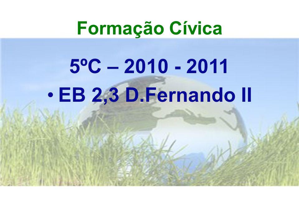 Formação Cívica 5ºC – 2010 - 2011 •E•EB 2,3 D.Fernando II