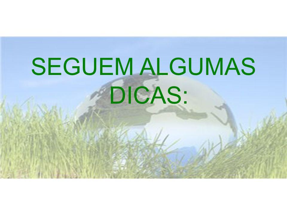 SEGUEM ALGUMAS DICAS: