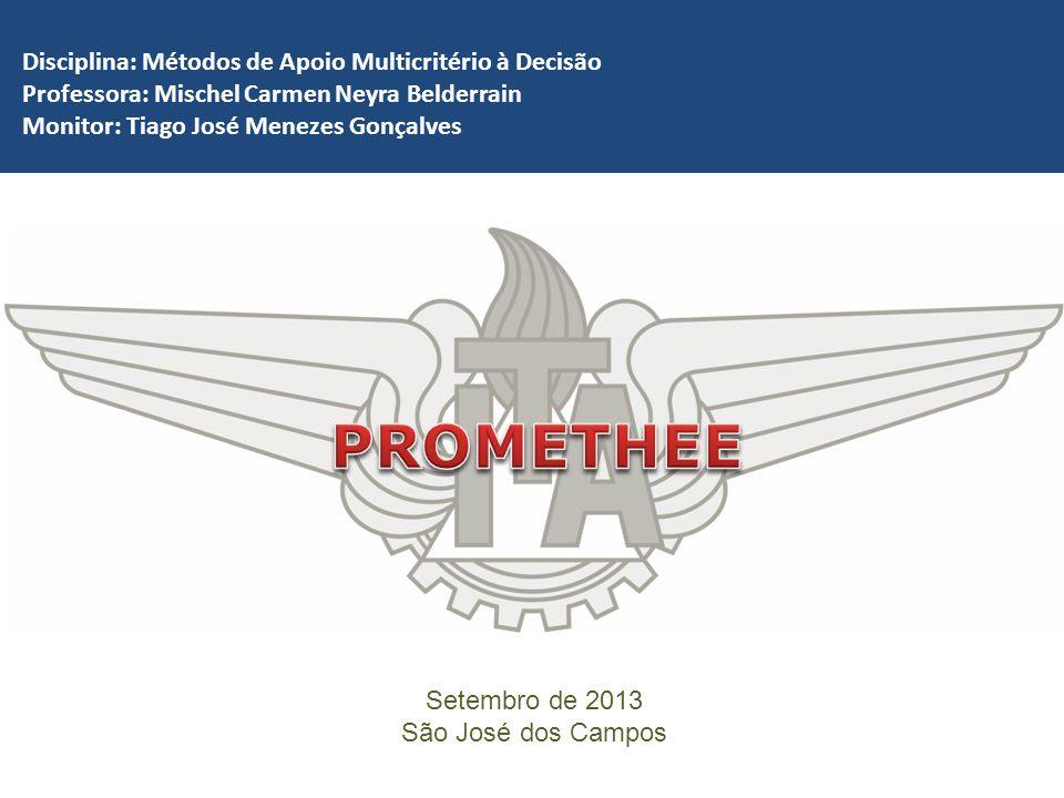 Setembro de 2013 São José dos Campos Disciplina: Métodos de Apoio Multicritério à Decisão Professora: Mischel Carmen Neyra Belderrain Monitor: Tiago J