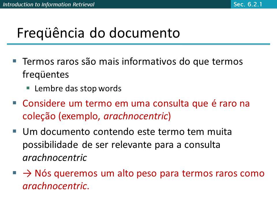 Introduction to Information Retrieval Freqüência do documento  Termos raros são mais informativos do que termos freqüentes  Lembre das stop words 