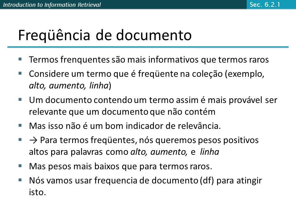 Introduction to Information Retrieval Freqüência de documento  Termos frenquentes são mais informativos que termos raros  Considere um termo que é f