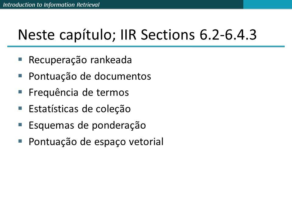 Introduction to Information Retrieval Neste capítulo; IIR Sections 6.2-6.4.3  Recuperação rankeada  Pontuação de documentos  Frequência de termos 