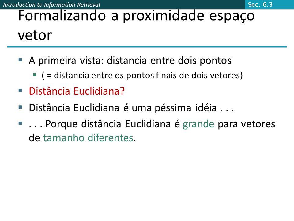 Introduction to Information Retrieval Formalizando a proximidade espaço vetor  A primeira vista: distancia entre dois pontos  ( = distancia entre os