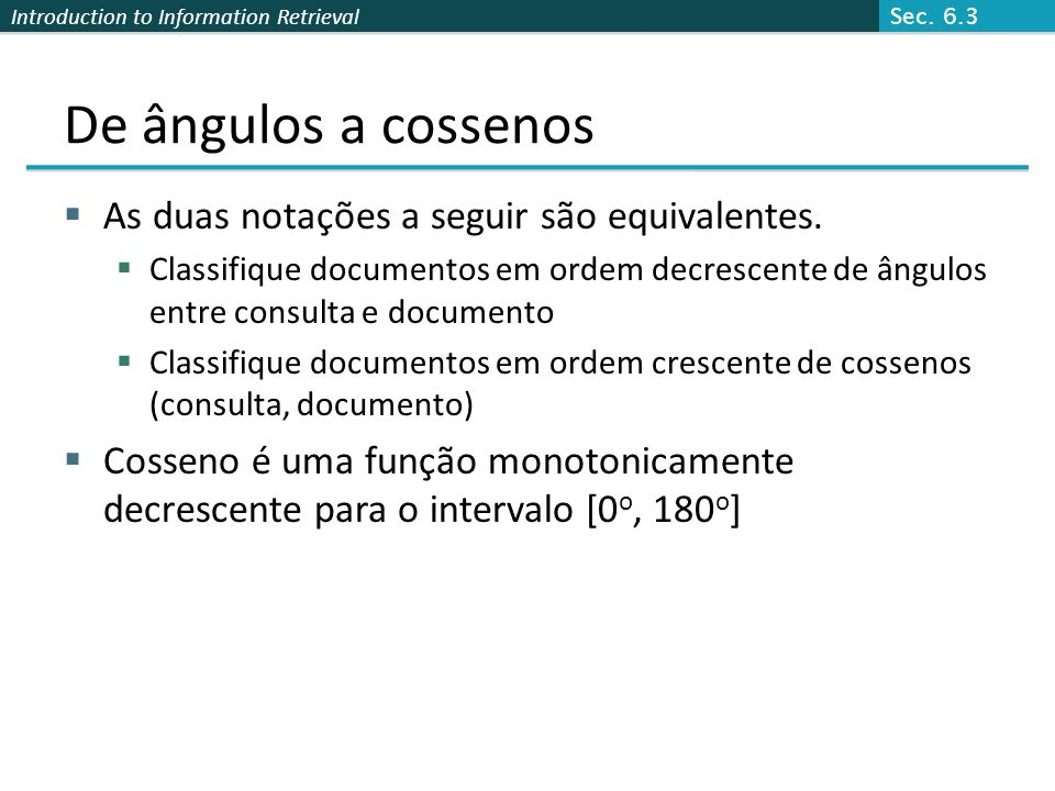 Introduction to Information Retrieval De ângulos a cossenos  As duas notações a seguir são equivalentes.